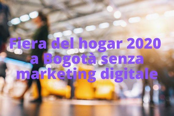 Fiera del hogar 2020 a Bogotà senza marketing digitale